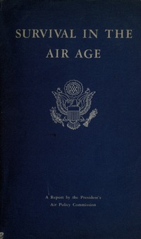 Survival in the Air Age: A report by the President's Air Policy Commission