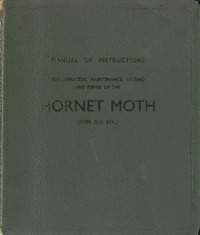 Manual of instructions for operation, maintenance and rigging of the De Havilland Hornet Moth (Type D.H. 87A)